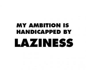 ambition, charles bukowski, laziness, quote, text