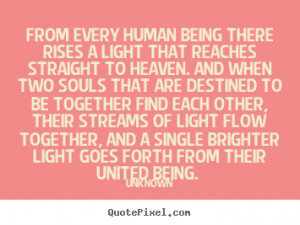 ... every human being there rises a light that.. Unknown top love quote