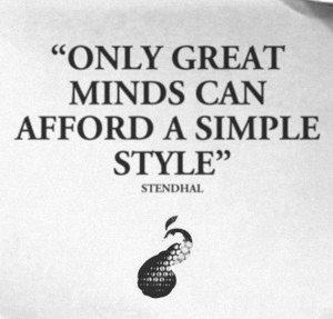 Quote Only a great mind can afford a simple style – Stendhal