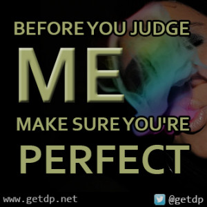 Before you judge me make sure you're perfect