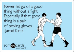 ... let go of a good thing without a fight. Especially if that good thing