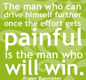 ... Himself Further Once The Effort Gets Painful Is The Man Who Will Win