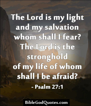 The Lord is my light and my salvation whom shall I fear? The Lord is ...