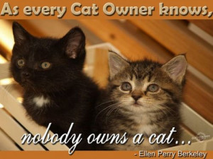 """As Every Cat Owner Knows, Nobody Owns A Cat """" - Ellen Perry Berkeley ..."""
