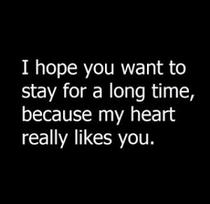 Hope You Want To Stay For A Long Time, Because My Heart Really Likes ...