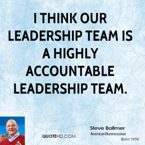 think our leadership team is a highly accountable leadership team