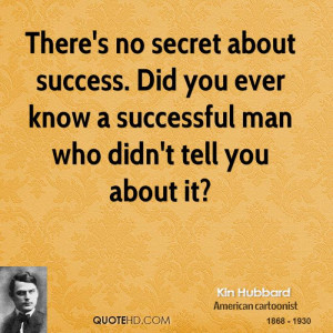 There's no secret about success. Did you ever know a successful man ...