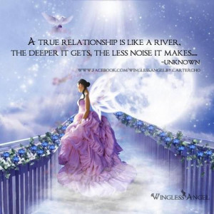 true relationship is like a river, the deeper it gets, the less ...