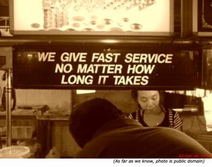 Fast Service, Even When Slow