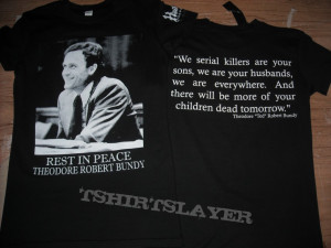 Ted Bundy Quotes On Women Ted bundy r.i.p. tribute t-
