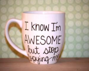 stop copying me, awesome mug, statement mug, inspirational mug, quote ...