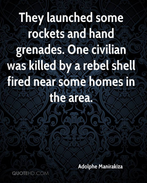 They launched some rockets and hand grenades. One civilian was killed ...