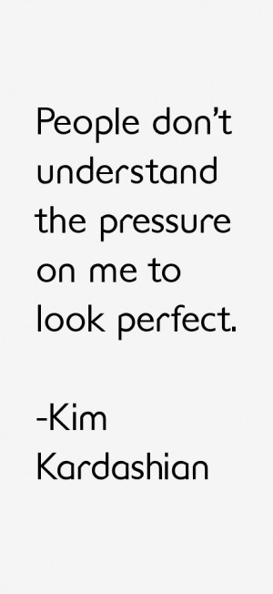 People don't understand the pressure on me to look perfect.""
