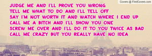 JUDGE ME and I'll prove you WRONGTELL ME WHAT TO DO and I'll tell ...