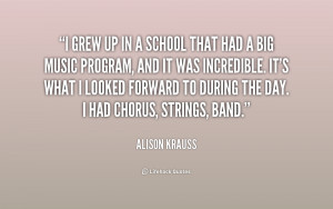 grew up in a school that had a big music program, and it was ...