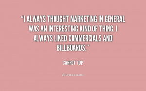 always thought marketing in general was an interesting kind of thing ...