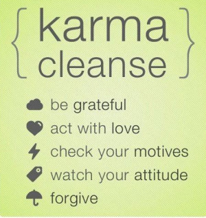 karma # karma cleanse # this is right # do this # always # be nice ...