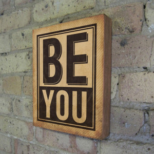 Be You - Wood Block Art Quote Motivational Inspirational. $39.00, via ...