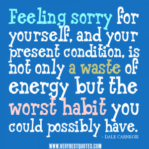 Feeling Sorry For Yourself And Your Present Condition Not Only