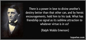 There is a power in love to divine another's destiny better than that ...