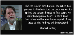 The end is near, Moridin said. The Wheel has groaned its final ...