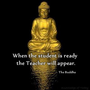 When the student is ready the teacher will appear best buddha quote