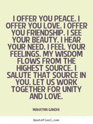 offer you peace. I offer you love. I offer you friendship. I see ...