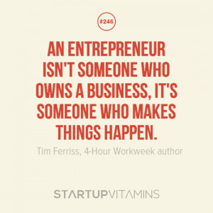An entrepreneur isn't someone who owns a business, it's someone ...