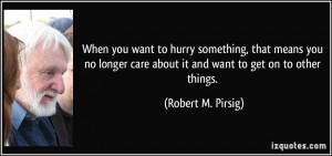 quote-when-you-want-to-hurry-something-that-means-you-no-longer-care ...