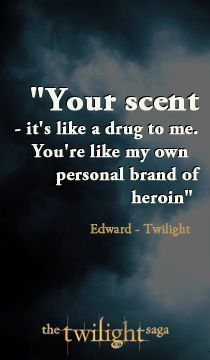 ... drug to me. You're like my own personal brand of heroin - Twilight