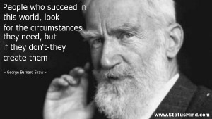... don't-they create them - George Bernard Shaw Quotes - StatusMind.com