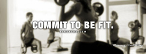 Commit To Be Fit Facebook Covers