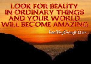 quotes_look_for_beauty_in_ordinary_things_and_your_world_will_become ...