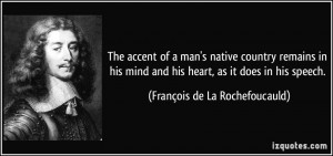 The accent of a man's native country remains in his mind and his heart ...