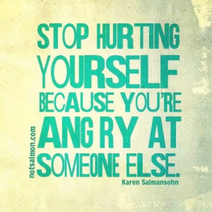Stop hurting yourself and being a jerk to others who care