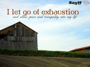 let go of exhaustion and allow peace and tranquility into my life.