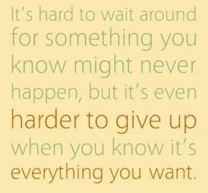 Quote - Wait Around/Give Up
