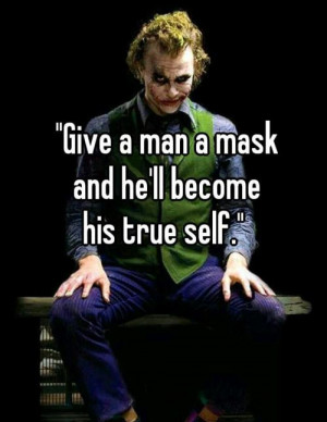 "24. ""Give a man a mask and he'll become his true self."""