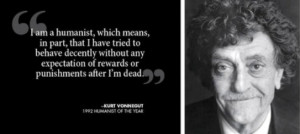 am a humanist, which mean, in part, that I have tried to behave ...