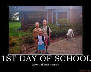 1st day of school make it a kodak moment demotivational poster
