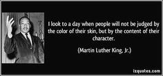 ... content of their character. ~Martin Luther King Jr. #MLK #quotes More
