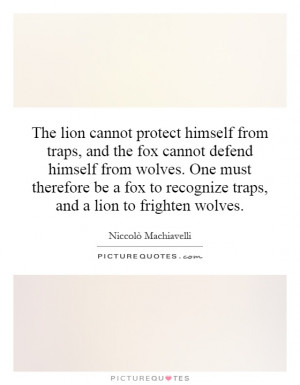 ... fox to recognize traps, and a lion to frighten wolves Picture Quote #1