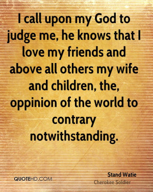 call upon my God to judge me, he knows that I love my friends and ...