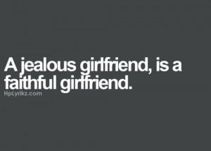 faithful, girlfriend, girls, guys, jealous, love, quote, relationship