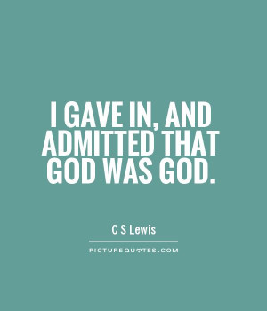 gave in, and admitted that God was God.