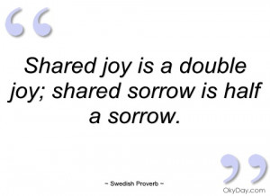 shared joy is a double joy swedish proverb