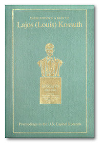... Anniversary of the US Capitol Dedication of the Bust of Louis Kossuth