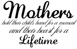 ... Hands For A Moment And Their Heart For A Lifetime - Mother Quote