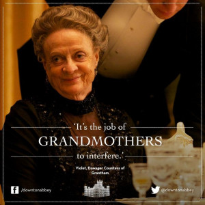Oh, what I would give to have the Dowager Countess of Grantham as my ...