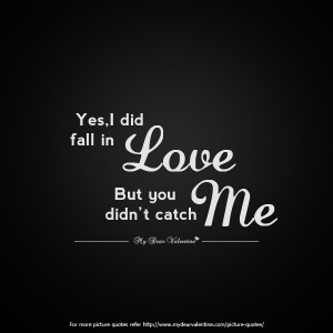 Love Hurts Quotes - Yes I did fall in love